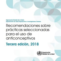 OMS – RECOMENDACIONES SOBRE PRÁCTICAS SELECCIONADAS PARA EL USO DE ANTICONCEPTIVOS 2018