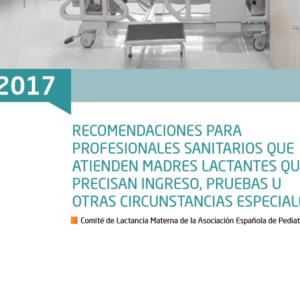 AEPED- Recomendaciones para profesionales sanitarios que atienden madres lactantes que precisan ingreso, pruebas u otras circunstancias 2017