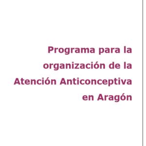 GOBIERNO ARAGÓN- PROGRAMA PARA LA ORGANIZACIÓN DE LA ATENCIÓN ANTICONCEPTIVA EN ARAGÓN