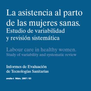 MSCBS – LA ASISTENCIA AL PARTO DE LAS MUJERES SANAS. ESTUDIO DE VARIABILIDAD Y REVISIÓN SISTÉMICA 2007
