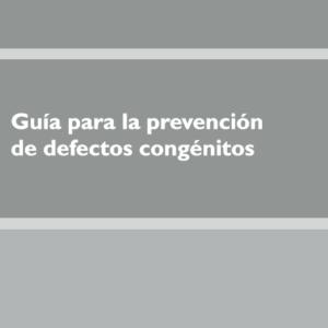 MSCBS – GUÍA PARA LA PREVENCIÓN DE DEFECTOS CONGÉNITOS (2006