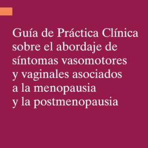 MSSSI – GUIA DE PRÁCTICA CLÍNICA SOBRE EL ABORDAJE DE SÍNTOMAS VASOMOTORES Y VAGINALES ASOCIADOS A LA MENOPAUSIA Y LA POST-MENOPAUSIA