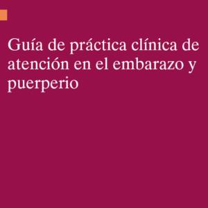 MSSSI – GUÍA DE PRÁCTICA CLÍNICA DE ATENCIÓN EN EL EMBARAZO Y PUERPERIO (2014)