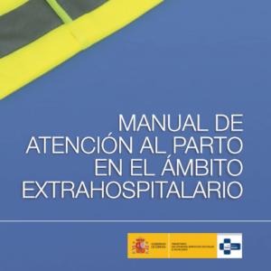 MSCBS- MANUAL DE ATENCIÓN AL PARTO EN EL ÁMBITO EXTRA HOSPITALARIO