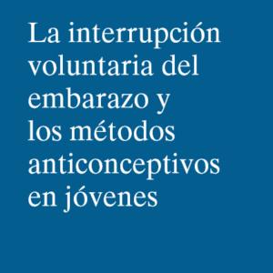 MSCBS – LA INTERRUPCIÓN DEL EMBARAZO Y LOS MÉTODOS ANTICONCEPTIVOS EN JÓVENES