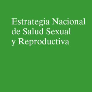 MSSSI – ESTRATEGIA NACIONAL DE SALUD SEXUAL Y REPRODUCTIVA  (2011)