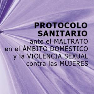 OSAKIDETZA – PROTOCOLO SANITARIO ANTE EL MALTRATO EN EL ÁMBITO DOMÉSTICO Y LA VIOLENCIA SEXUAL CONTRA LAS MUJERES 2008