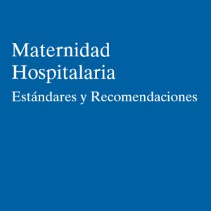 MSCBS – MATERINDAD HOSPITALARIA. ESTÁNDARES Y RECOMENDACIONES (2009)