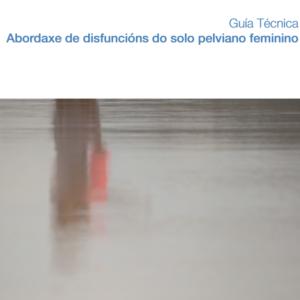 SERGAS- ABORDAJE DE DISFUNCIONES DEL SUELO PÉLVICO FEMENINO